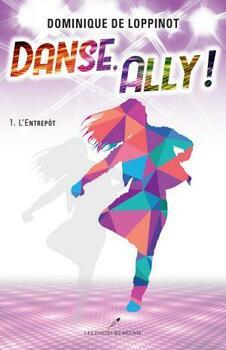 Danse, Ally ! : L'entrepôt T.1