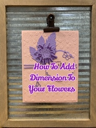 How to add dimension to your flowers