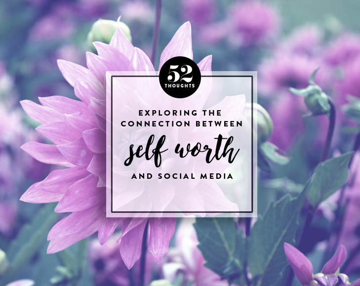 52 Thoughts | Self Worth and Social Media