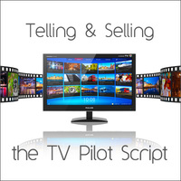 Telling & Selling the TV Pilot Script