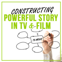 Constructing Powerful Story in TV & Film