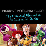 Pixar's Emotional Core: The Essential Element in all Successful Stories  - OnDemand Edition