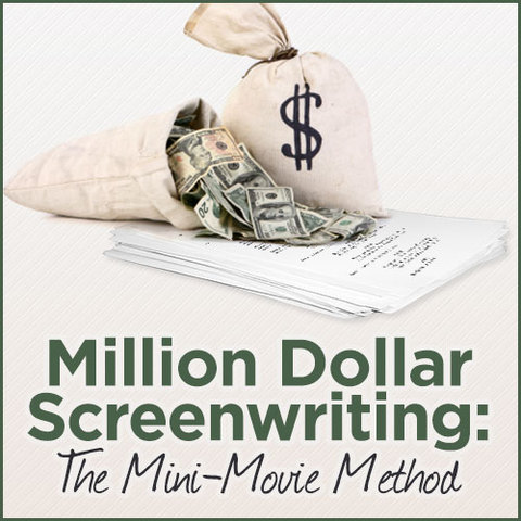 Million Dollar Screenwriting The Mini Movie Method