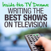 Inside the TV Drama: Writing the Best Shows on Television