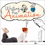 Writing for Animation: The Insider's Guide to the Art and Craft - OnDemand Edition