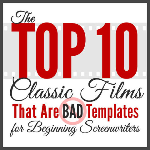 the top ten classic films that are bad templates for beginning writers