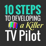 10 Steps to Developing a Killer TV Pilot - OnDemand Edition