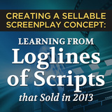 Creating a Sellable Screenplay Concept: Learning from Loglines of Scripts that Sold in 2013 - OnDemand Edition