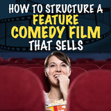 How to Structure a Feature Comedy Film That Sells - OnDemand Edition