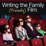 Writing the Family (Friendly) Film - OnDemand Edition
