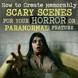 How to Create Memorably Scary Scenes for Your Horror or Paranormal Feature - OnDemand Edition