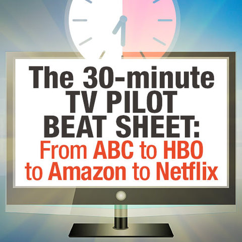 The 30 minute tv pilot beat sheet from abc to hbo to amazon to netflix maxwellsz
