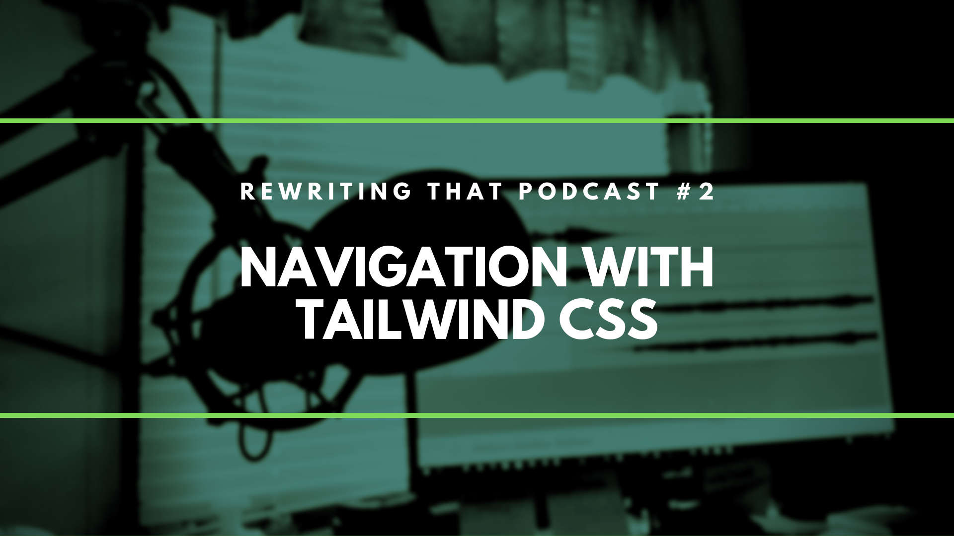 Navigation with Tailwind CSS • Rewriting That Podcast session 2