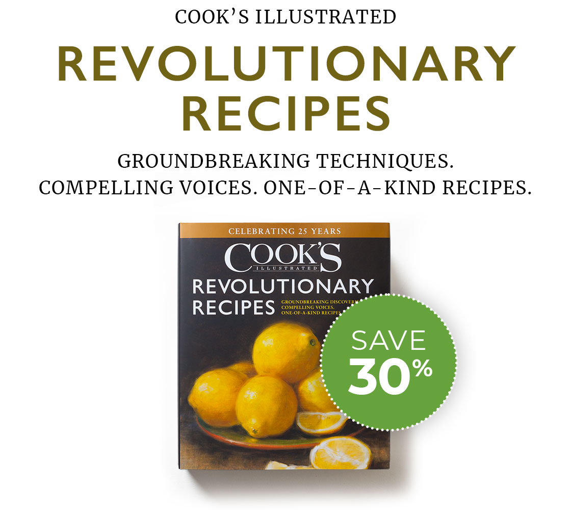 Save 30%! Cook's Illustrated Revolutionary Recipes.