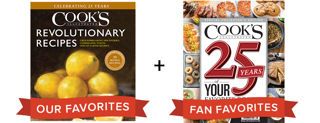 Revolutionary Recipes: Our Favorites. Cook's Illustrated 25 Years of Your Favorite Recipes: Fan Favorites.