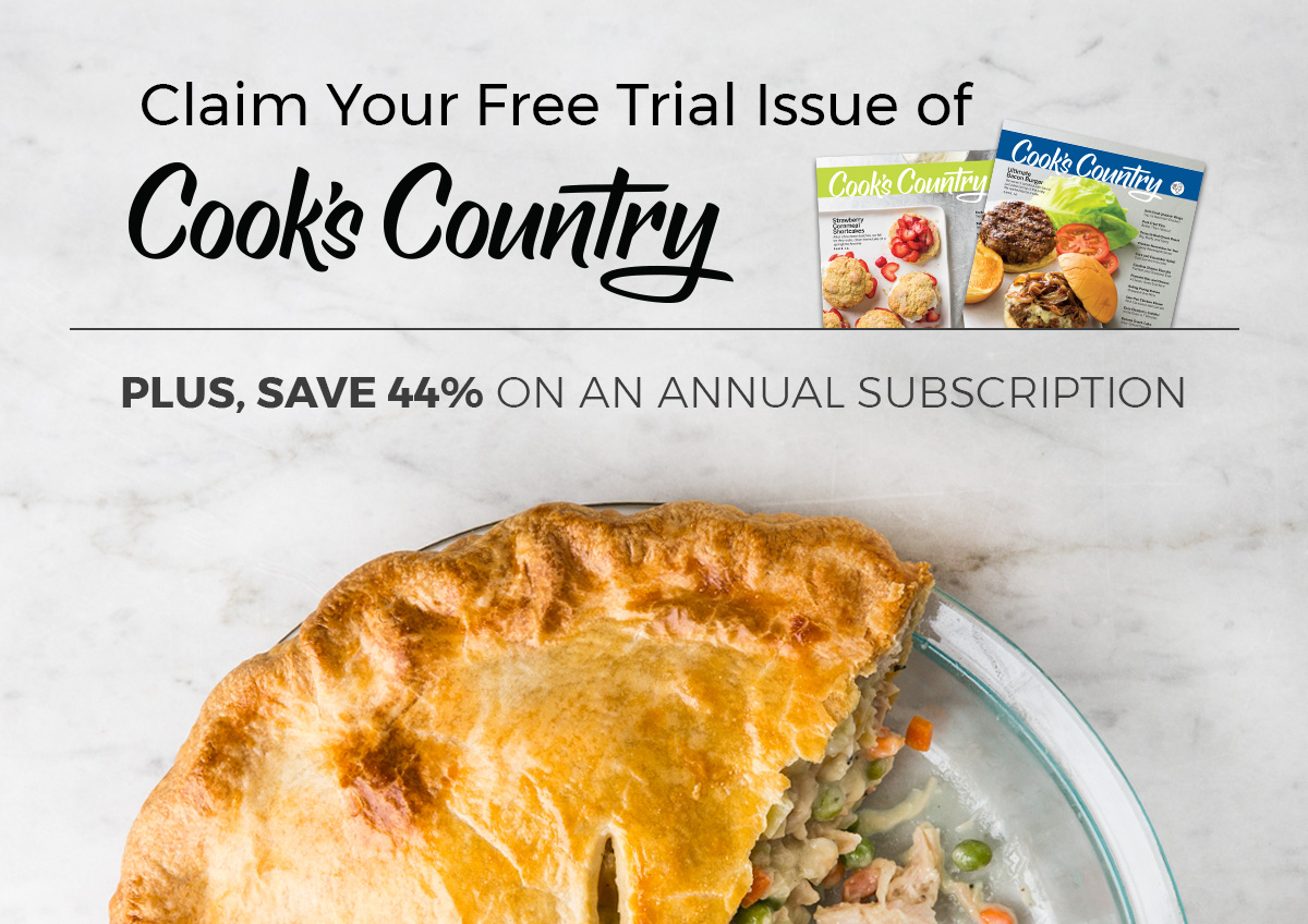 Claim your free trial of Cook's Country Magazine and save 44% today!