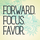 Watch messages from Forward. Focus. Favor.