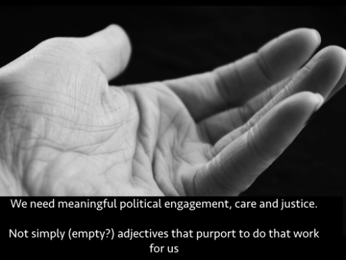 Text: We need meaningful political engagement, care and justice. Not simply (empty?) adjectives that purport to do that work for us