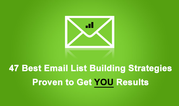 47 Best Email List Building Strategies Proven to Get You Results