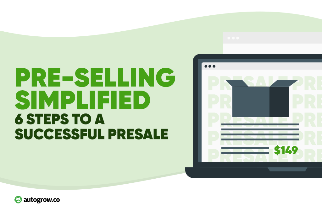 Pre Selling Simplified 6 Steps To A Successful Presale