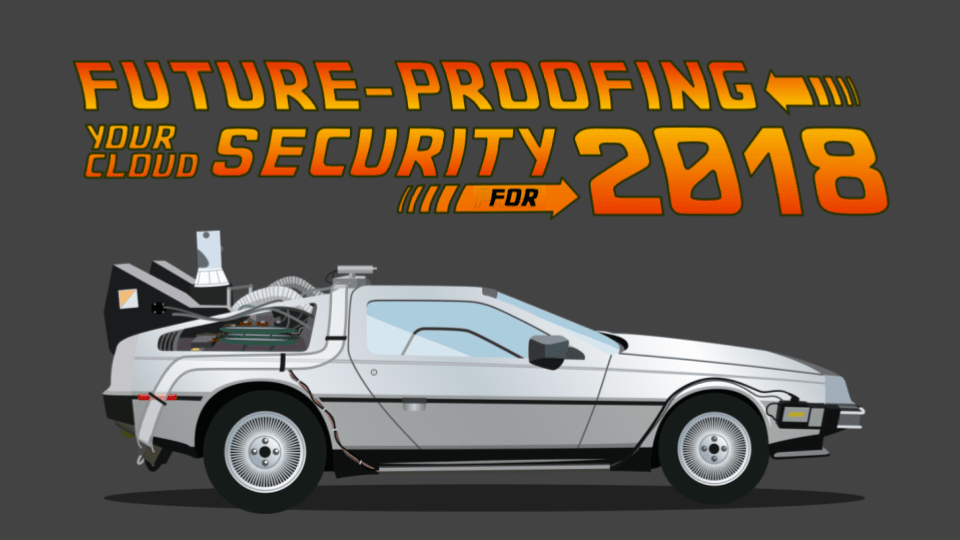 Future-Proofing Your Security for 2018
