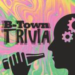 B-Town Trivia