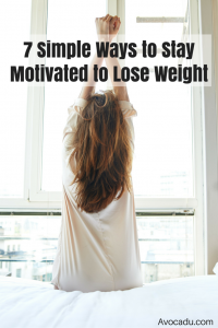 7 Simple Ways to Stay Motivated to Lose Weight | Avocadu.com