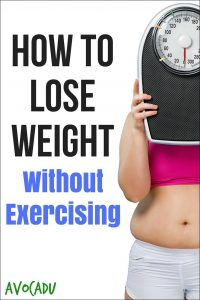 How to Lose Weight Without Exercising | Avocadu.com