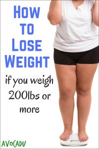 How to Lose Weight if You Weight 200 lbs or More | Avocadu.com