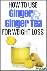 How to Use Ginger & Ginger Tea for Weight Loss | Avocadu.com