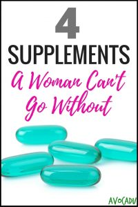 4 Supplements A Woman Can't Afford to Go Without | Avocadu.com