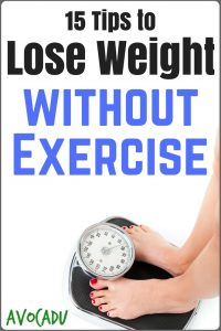 15 Tips to Lose Weight Without Exercise | Avocadu.com
