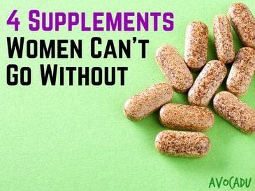 4 Supplements Women Can't Go Without