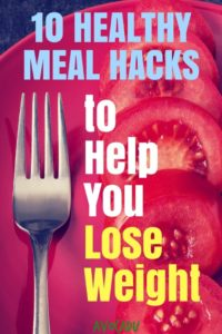 10 Healthy Meal Hacks to Help You Lose Weight