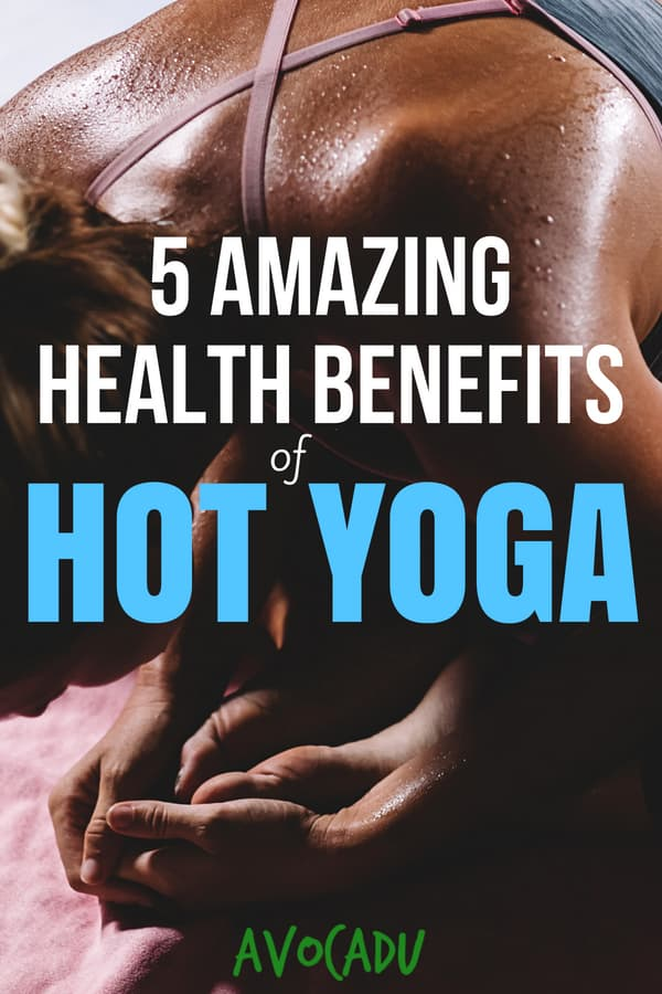 Yoga is really great for you for flexibility, weight loss, and more, but did you know that there are tons of additional health benefits of hot yoga as well? | Avocadu.com