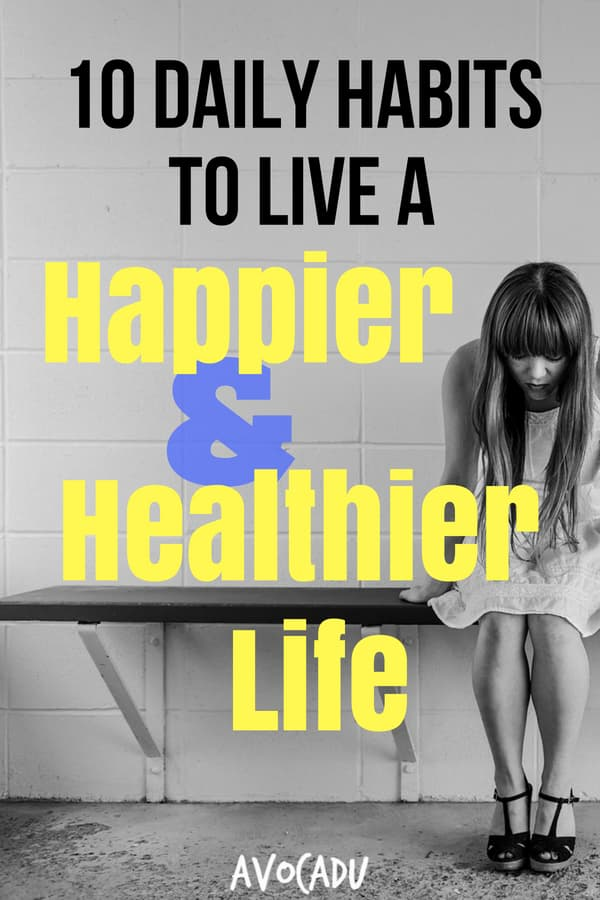 These daily habits to live a happier and healthier life aren't so hard to implement. It's about practice, mindfulness, consistency, and the RIGHT habits, of course. | Avocadu.com