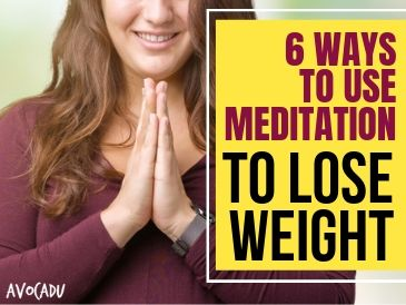 6 Ways To Use Meditation To Lose Weight