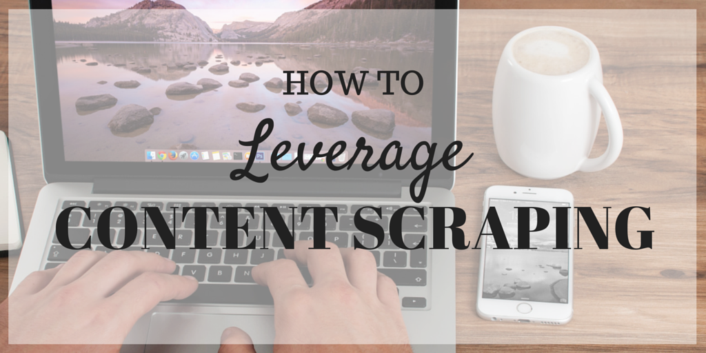 how to leverage content scraping