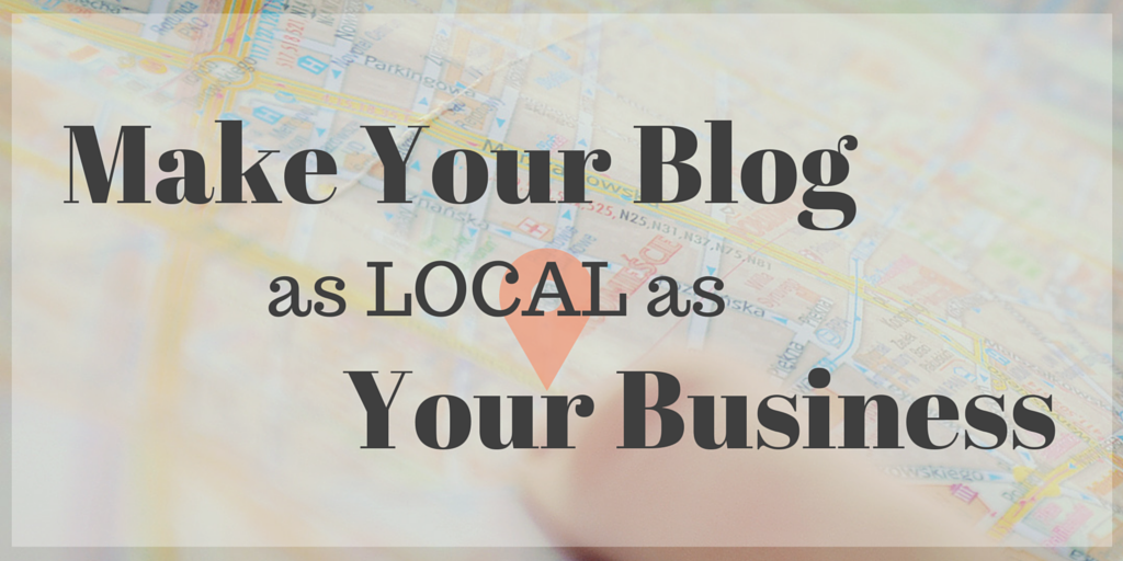 How to Make Your Blog as Local as Your Business