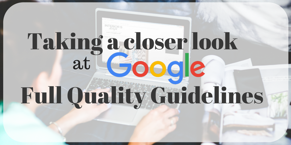 Taking a Closer Look at Google's Full Quality Guidelines