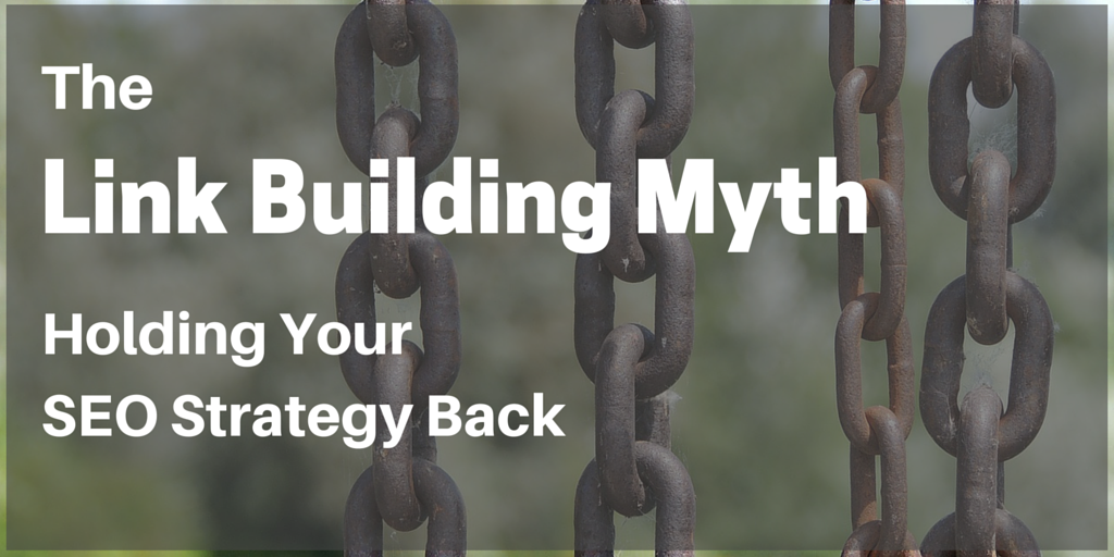 The Link Building Myth Holding Your SEO Strategy Back