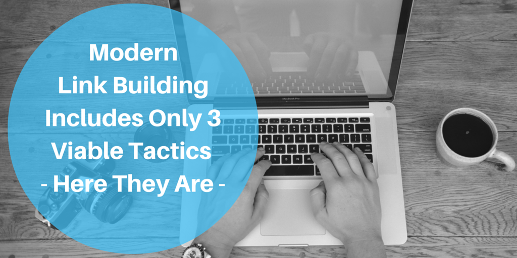 Modern Link Building Includes Only 3 Viable Tactics