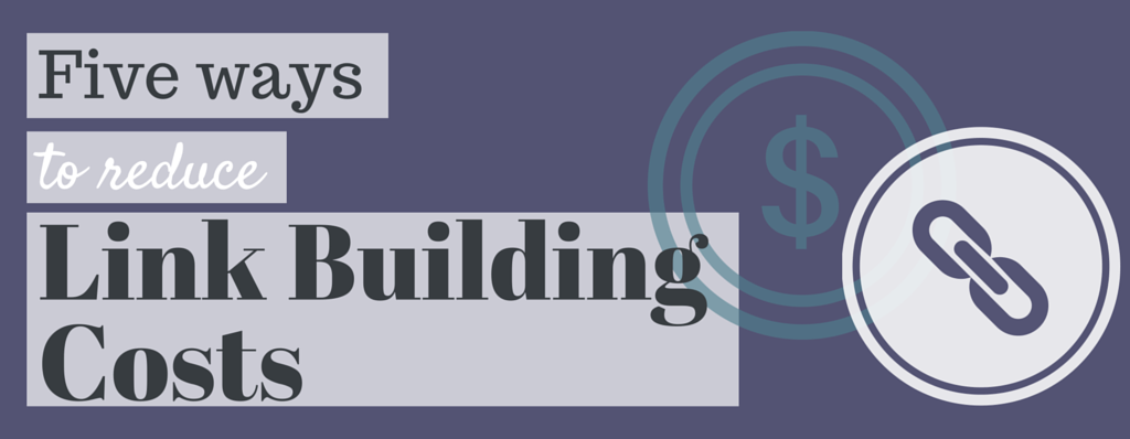 5 Ways to Reduce Your Link Building Costs