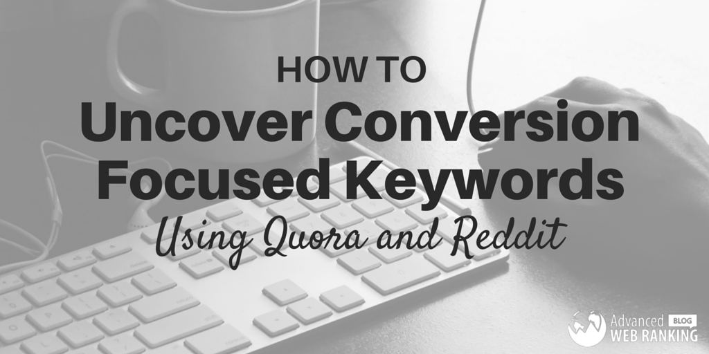 How to Uncover Conversion Focused Keywords Using Quora