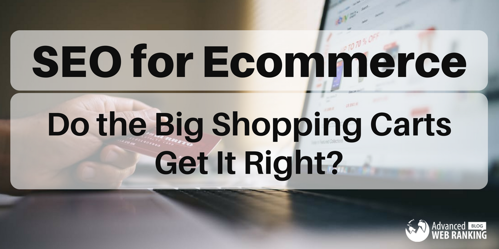 SEO for Ecommerce: Do the Big Shopping Carts Get It Right?