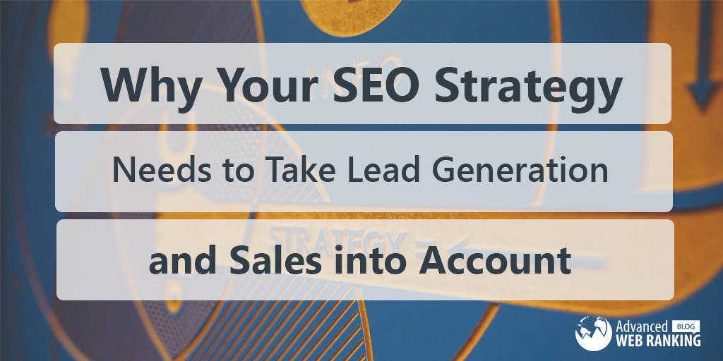 Why Your SEO Strategy Needs to Take Lead Generation and Sales into Account