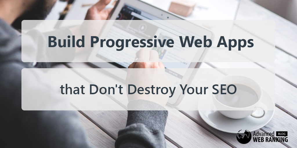Build Progressive Web Apps That Don't Destroy Your SEO - AWR