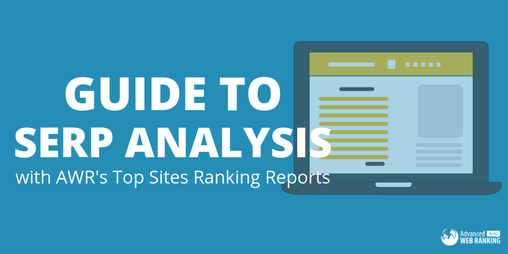 advanced web ranking. guide to serp analysis, top rankings report.