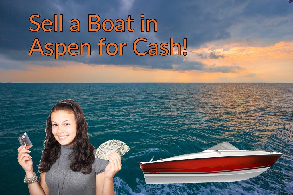 Sell a Boat, Watercraft, Jet-Ski, or Ski-Doo in Aspen for Cash Fast!