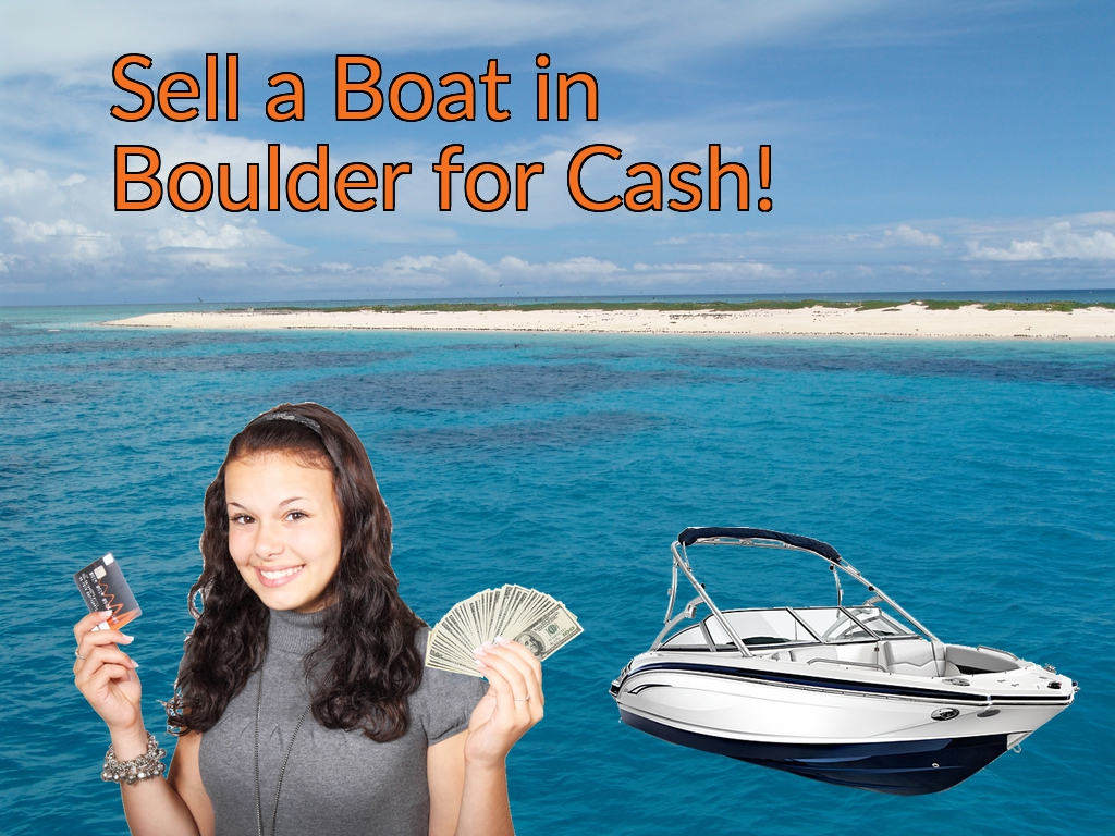 Sell a Boat, Watercraft, Jet-Ski, or Ski-Doo in Boulder for Cash Fast!